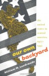 Our Own Backyard: The United States in Central America, 1977-1992 - William M. LeoGrande