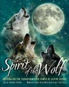 Spirit of the Wolf: Channeling the Transformative Power of Lupine Energy - Antonia Neshev, Linda Star Wolf, Casey Piscatelli, Antonia Neshev