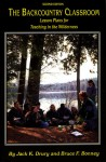 The Backcountry Classroom, 2nd: Lessons, Tools, and Activities for Teaching Outdoor Leaders - Wilderness Education Association, Wilderness Education Association