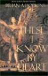 These I Know by Heart - Brian A. Hopkins