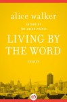 Living by the Word: Essays - Alice Walker