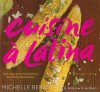 Cuisine á Latina: Fresh Tastes and a World of Flavors from Michy's Miami Kitchen - Michelle Bernstein, Andrew Friedman