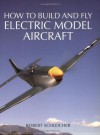 How to Build and Fly Electric Model Aircraft - Robert Schleicher