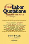 The Great Labor Quotations: Sourcebook and Reader - Peter Bollen, Jim Green
