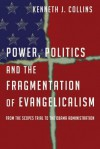 Power, Politics and the Fragmentation of Evangelicalism: From the Scopes Trial to the Obama Administration - Kenneth J. Collins