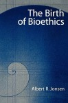 The Birth of Bioethics - Albert R. Jonsen