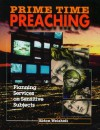 Prime Time Preaching: Planning Services on Sensitive Subjects - Eldon Weisheit