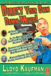 Direct Your Own Damn Movie! (Your Own Damn Film School {Series}) - Lloyd Kaufman