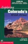 Exploring Colorado's Wild Areas: A Guide for Hikers, Backpackers, Climbers, X-C Skiers & Paddlers - Scott S. Warren
