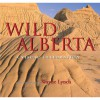 Wild Alberta: A Visual Celebration - Wayne Lynch, Aubrey Lang