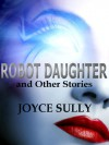 Robot Daughter and Other Stories - Joyce Sully
