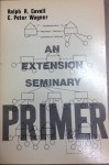 An extension seminary primer - Ralph R Covell, C. Peter Wagner
