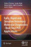Early, Rapid and Sensitive Veterinary Molecular Diagnostics - Real Time PCR Applications - Erika Pestana, John R. Crowther, Gerrit J. Viljoen, Sandor Belak, Adama Diallo