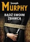 Bądź swoim zbawcą - Joseph Murphy