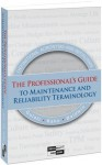 The Professionals Guide To Maintenance And Reliability Terminology - Ramesh Gulati, Jerry Kahn, Robert Baldwin