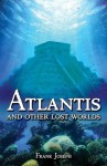 Atlantis: And Other Lost Worlds - Frank Joseph
