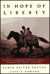 In Hope of Liberty: Culture, Community and Protest Among Northern Free Blacks, 1700-1860 - James Oliver Horton, Lois E. Horton