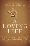 A Loving Life: In a World of Broken Relationships - Paul E. Miller