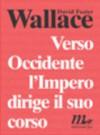 Verso Occidente l'Impero dirige il suo corso - David Foster Wallace, Martina Testa