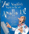 You Wouldn't Want to Be on Apollo 13!: A Mission You'd Rather Not Go on - Ian Graham, F. Macdonald, David Antram
