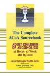 The Complete ACOA Sourcebook: Adult Children of Alcoholics at Home, at Work and in Love - Janet Woititz, Robert Ackerman