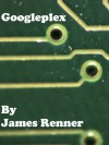 Googleplex - James Renner