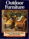 Outdoor Furniture: 30 Great Projects for the Deck, Lawn and Garden - Bill Hylton, Fred Matlack, Phil Gehret