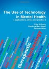 The Use of Technology in Mental Health: Applications, Ethics and Practice - Kate Anthony, DeeAnna Merz Nagel, Stephen Goss