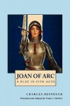 Joan of Arc: A Play in Five Acts - Charles Desnoyer, Frank J. Morlock