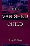 The Vanished Child - Bryan W. Alaspa