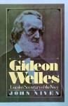 Gideon Welles; Lincoln's Secretary of the Navy - John Niven