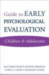 Guide to Early Psychological Evaluation: Children & Adolescents - Arthur Freeman, Taymoor Sardar, Corey Nigro
