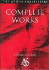 Arden Shakespeare Complete Works - Richard Proudfoot, Ann Thompson, David Scott Kastan, William Shakespeare