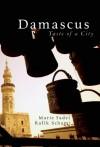 Damascus: Taste of a City - Rafik Schami, Marie Fadel, Herbert Danner, Deborah Marmour