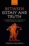 Between Ecstasy and Truth: Interpretations of Greek Poetics from Homer to Longinus - Stephen Halliwell