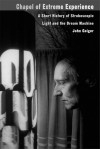 Chapel of Extreme Experience: A Short History of Stroboscopic Light and the Dream Machine - John Geiger