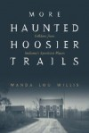 More Haunted Hoosier Trails: Folklore from Indiana's Spookiest Places - Wanda Lou Willis