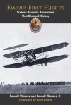 Famous First Flights That Changed History: Sixteen Dramatic Adventures - Lowell Thomas Jr., Lowell Thomas, Edwin E. Aldrin Jr.