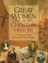 Great Women in Christian History: 37 Women Who Changed Their World - A. Kenneth Curtis, Dan Graves
