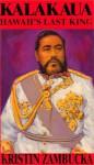 Kalakaua: Hawaii's Last King - Kristin Zambucka