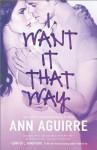 I Want It That Way - Ann Aguirre