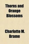 Thorns and Orange Blossoms - Charlotte M. Brame