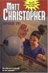 Spike It! - Matt Christopher