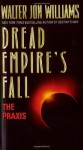 The Praxis: Dread Empire's Fall 1 - Walter Jon Williams