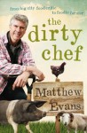 Dirty Chef: From big city food critic to foodie farmer - Matthew Evans