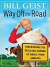 Way Off the Road: Discovering the Peculiar Charms of Small-Town America - Bill Geist, Patrick Lawlor