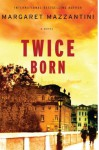Twice Born: A Novel - Margaret Mazzantini
