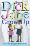 See Dick and Jane Grow Up: Seven Growth Steps to Marital Maturity - David Hawkins
