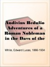 Andivius Hedulio Adventures of a Roman Nobleman in the Days of the Empire - Edward Lucas White