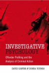 Investigative Psychology: Offender Profiling and the Analysis of Criminal Action - David Canter, Donna Youngs